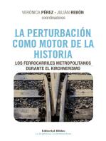 La perturbación como motor de la historia: Los ferrocarriles metropolitanos durante el kirchnerismo
