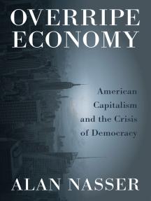 Overripe Economy: American Capitalism and the Crisis of Democracy