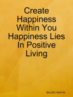 Create Happiness Within You- Happiness Lies In Positive Living