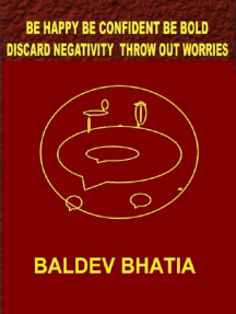 Be Happy Be Confident Be Bold – Discard Negativity Throw Out Worries
