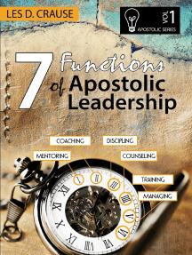 7 Functions of Apostolic Leadership Vol 1 - Mentoring, Coaching, Discipling, Counseling, Training, Managing