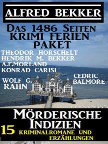 Das 1486 Seiten Krimi Ferien Paket – Mörderische Indizien: 15 Kriminalromane und Erzählungen