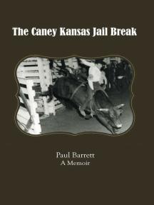 The Caney Kansas Jail Break: A Memoir