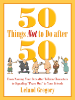 """50 Things Not to Do after 50: From Naming Your Pets after Tolkien Characters to Signaling """"Peace Out"""" to Your Friends"""
