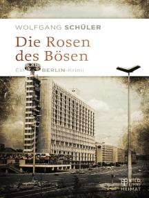 Die Rosen des Bösen: Ein Berlin-Krimi