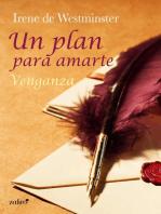 Un plan para amarte. Venganza