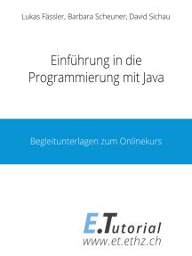 Einführung in die Programmierung mit Java: Begleitunterlagen zu dem Onlinekurs