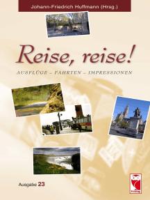 Reise, reise!: Ausflüge - Fahrten - Impressionen. Ausgabe 23