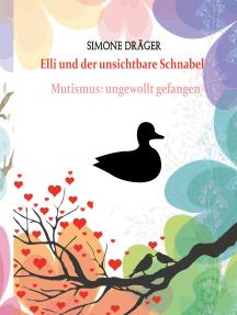 Elli und der unsichtbare Schnabel: Mutismus: ungewollt gefangen