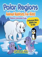 Polar Regions - Animal Habitats for Kids! Environment Where Wildlife Lives for Kids - Children's Environment Books
