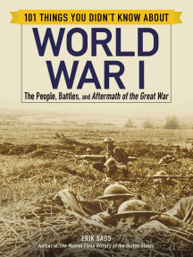 101 Things You Didn't Know about World War I: The People, Battles, and Aftermath of the Great War