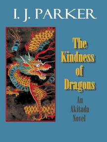 The Kindness of Dragons: Akitada mysteries, #18