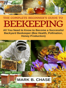 The Complete Beginner's Guide to Beekeeping: All You Need to Know to Become a Successful Backyard Beekeeper (Bee Health, Pollination, Honey Production)