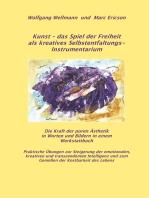 Kunst - das Spiel der Freiheit als kreatives Selbstentfaltungsinstrumentarium