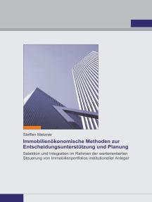 Immobilienökonomische Methoden zur Entscheidungsunterstützung und Planung: Selektion und Integration im Rahmen der wertorientierten Steuerung von Immobilienportfolios institutioneller Anleger