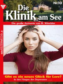 Die Klinik am See 10 – Arztroman: Gibt es ein neues Glück für Lore?