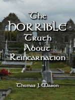 The HORRIBLE Truth About Reincarnation