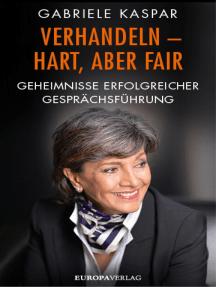 Verhandeln - hart, aber fair: Geheimnisse erfolgreicher Gesprächsführung