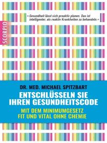 Entschlüsseln Sie Ihren Gesundheitscode: Mit dem Minimumgesetz fit und vital ohne Chemie