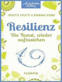 Resilienz: Die Kunst, wieder aufzustehen