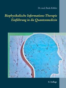Biophysikalische Informations-Therapie: Einführung in die Quantenmedizin