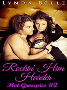 Rockin' Him Harder: Hot Groupies Series, #2