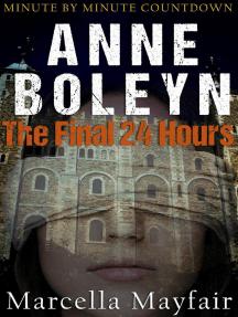 Anne Boleyn The Final 24 Hours