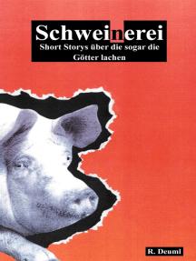Schweinerei: Short Storys über die sogar die Götter lachen