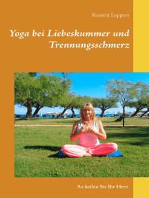 Yoga bei Liebeskummer und Trennungsschmerz: So heilen Sie Ihr Herz