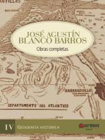 José Agustín Blanco Barros IV: Obras completas Tomo IV - Geografía histórica