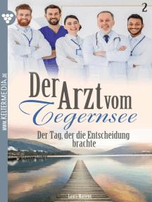 Der Arzt vom Tegernsee 2 – Arztroman: Der Tag, der die Entscheidung brachte