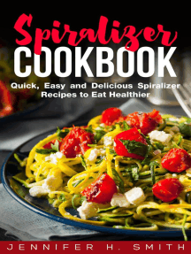 Spiralizer Cookbook: Quick, Easy and Delicious Spiralizer Recipes to Eat Healthier