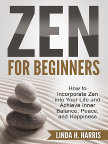 Zen for Beginners: How to Incorporate Zen into Your Life and Achieve Inner Balance, Peace, and Happiness