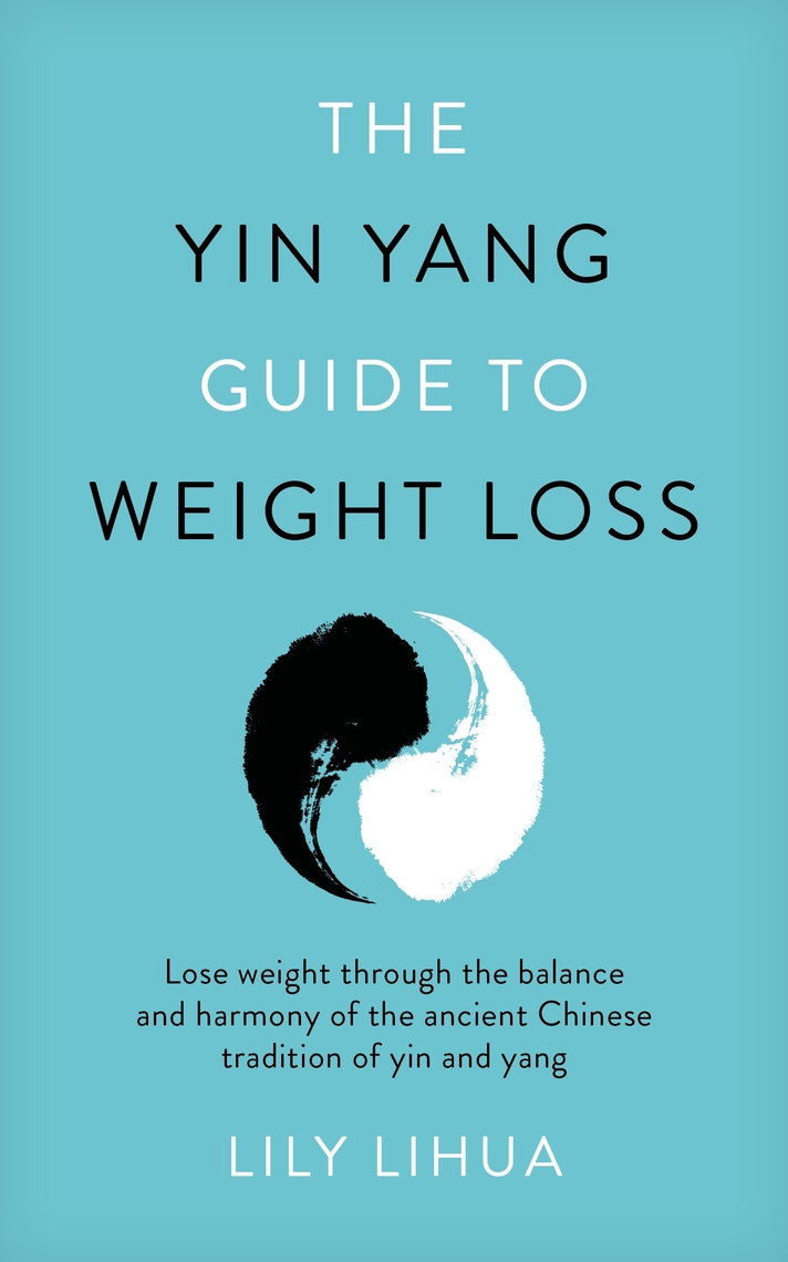 The Yin Yang Guide to Weight Loss - lose weight through the balance and  harmony of the ancient Chinese tradition of yin and yang by Lily Li Hua -  Read