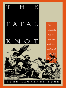 The Fatal Knot: The Guerrilla War in Navarre and the Defeat of Napoleon in Spain
