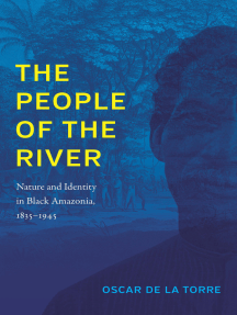 The People of the River: Nature and Identity in Black Amazonia, 1835–1945