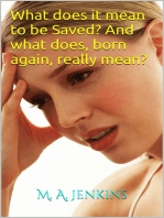 """What Does It Mean To Be Saved? And What Does, Born Again, Really Mean?"""