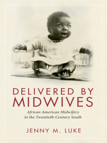 Delivered by Midwives: African American Midwifery in the Twentieth-Century South