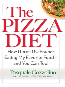 The Pizza Diet: How I Lost 100 Pounds Eating My Favorite Food--And You Can Too!