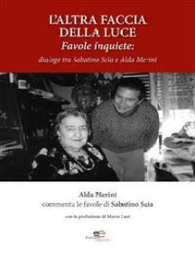 L'altra Faccia Della Luce: dialogo tra Sabatino Scia e Alda Merini