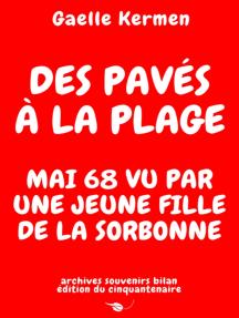 Des pavés à la plage Mai 68 vu par une jeune fille de la Sorbonne archives souvenirs bilan édition du cinquantenaire