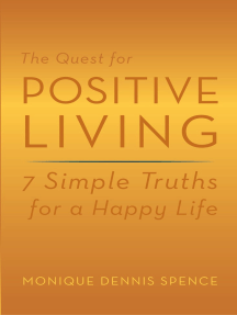 The Quest for Positive Living: 7 Simple Truths for a Happy Life