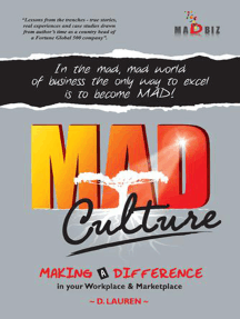 Mad Culture: In the Mad, Mad World of Business the Only Way to Excel Is to Become Mad!