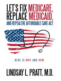 Let's Fix Medicare, Replace Medicaid, and Repealthe Affordable Care Act: Here Is Why and How.