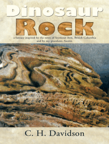 Dinosaur Rock: A Fantasy Inspired by the Town of Seymour Arm, British Columbia and by  My Grandson, Austin.