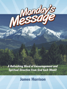 Monday's Message: A Refreshing Word of Encouragement and Spiritual Direction from God Each Week!
