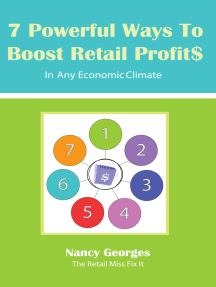 7 Powerful Ways to Boost Retail Profits....In Any Economic Climate: The New Rules a Successful, Profitable Business Requires Skill, Planning & Strategy