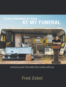 Please Remember My Name…At My Funeral: And Bring Some Chocolate Chip Cookies with You
