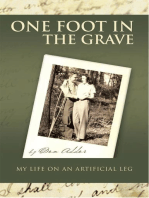 One Foot in the Grave My Life on an Artificial Leg