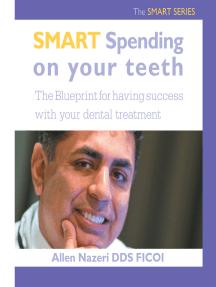 Smart Spending on Your Teeth- the Smart Series: The Blueprint for Having Success with Your Dental Treatment